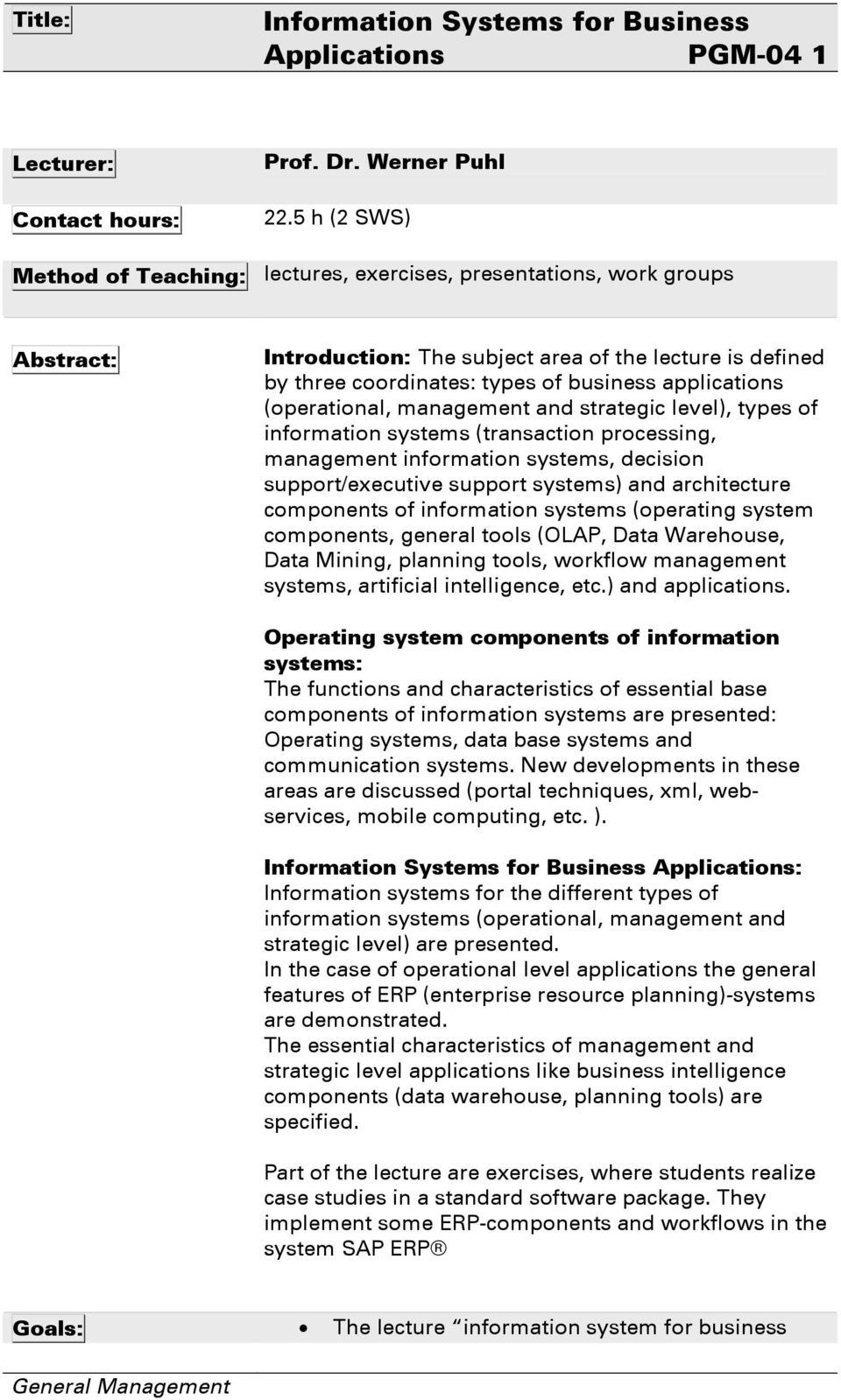 (operational, management and strategic level), types of information systems (transaction processing, management information systems, decision support/executive support systems) and architecture