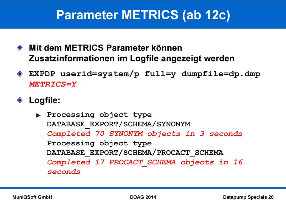 dmp METRICS=Y Logfile: Processing object type DATABASE_EXPORT/SCHEMA/SYNONYM Completed 70 SYNONYM