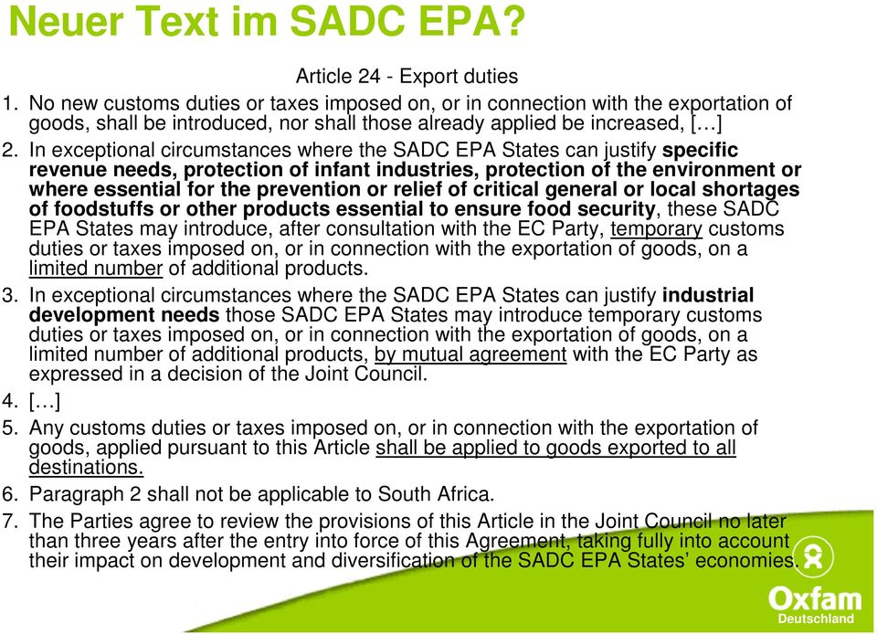 In exceptional circumstances where the SADC EPA States can justify specific revenue needs, protection of infant industries, protection of the environment or where essential for the prevention or