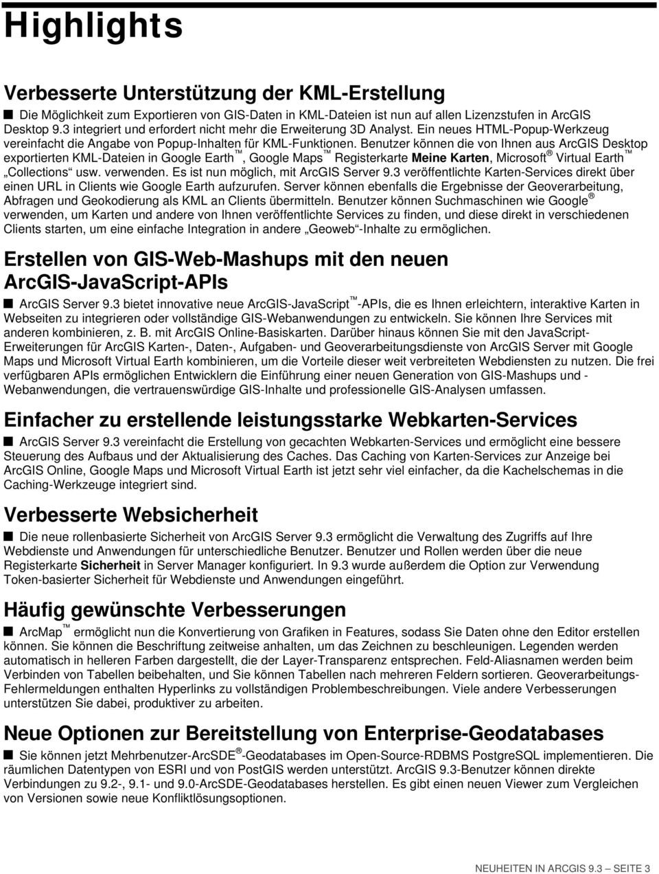 Benutzer können die von Ihnen aus ArcGIS Desktop exportierten KML-Dateien in Google Earth, Google Maps Registerkarte Meine Karten, Microsoft Virtual Earth Collections usw. verwenden.