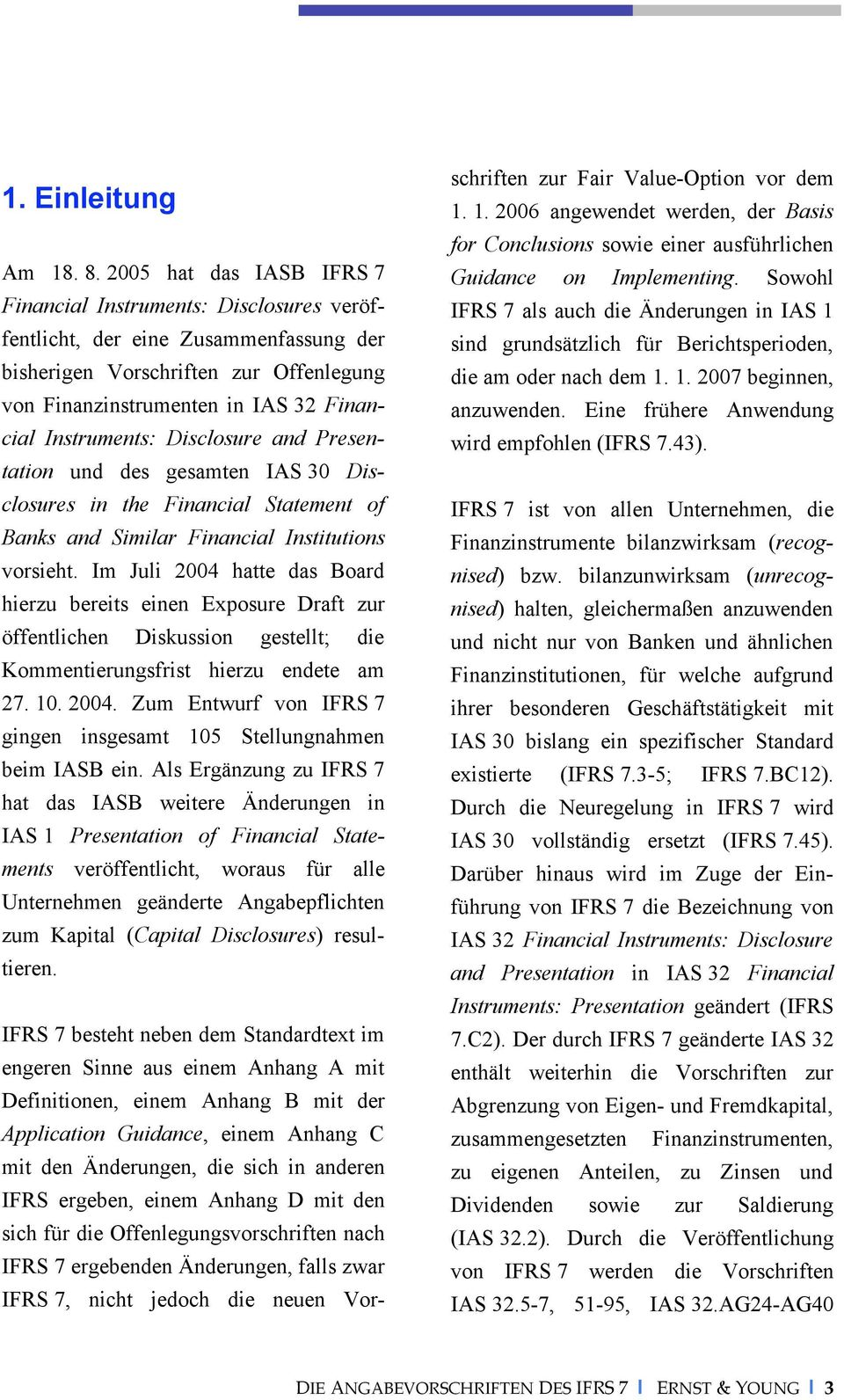 Instruments: Disclosure and Presentation und des gesamten IAS 30 Disclosures in the Financial Statement of Banks and Similar Financial Institutions vorsieht.