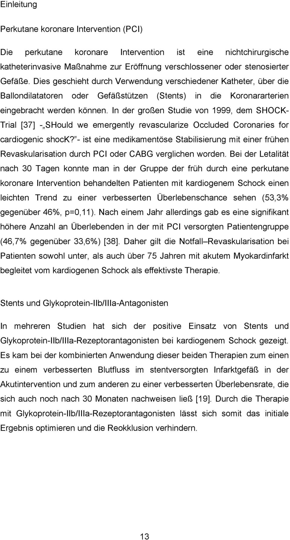 In der großen Studie von 1999, dem SHOCK- Trial [37] - SHould we emergently revascularize Occluded Coronaries for cardiogenic shock?