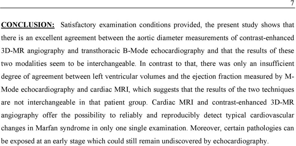 In contrast to that, there was only an insufficient degree of agreement between left ventricular volumes and the ejection fraction measured by M- Mode echocardiography and cardiac MRI, which suggests