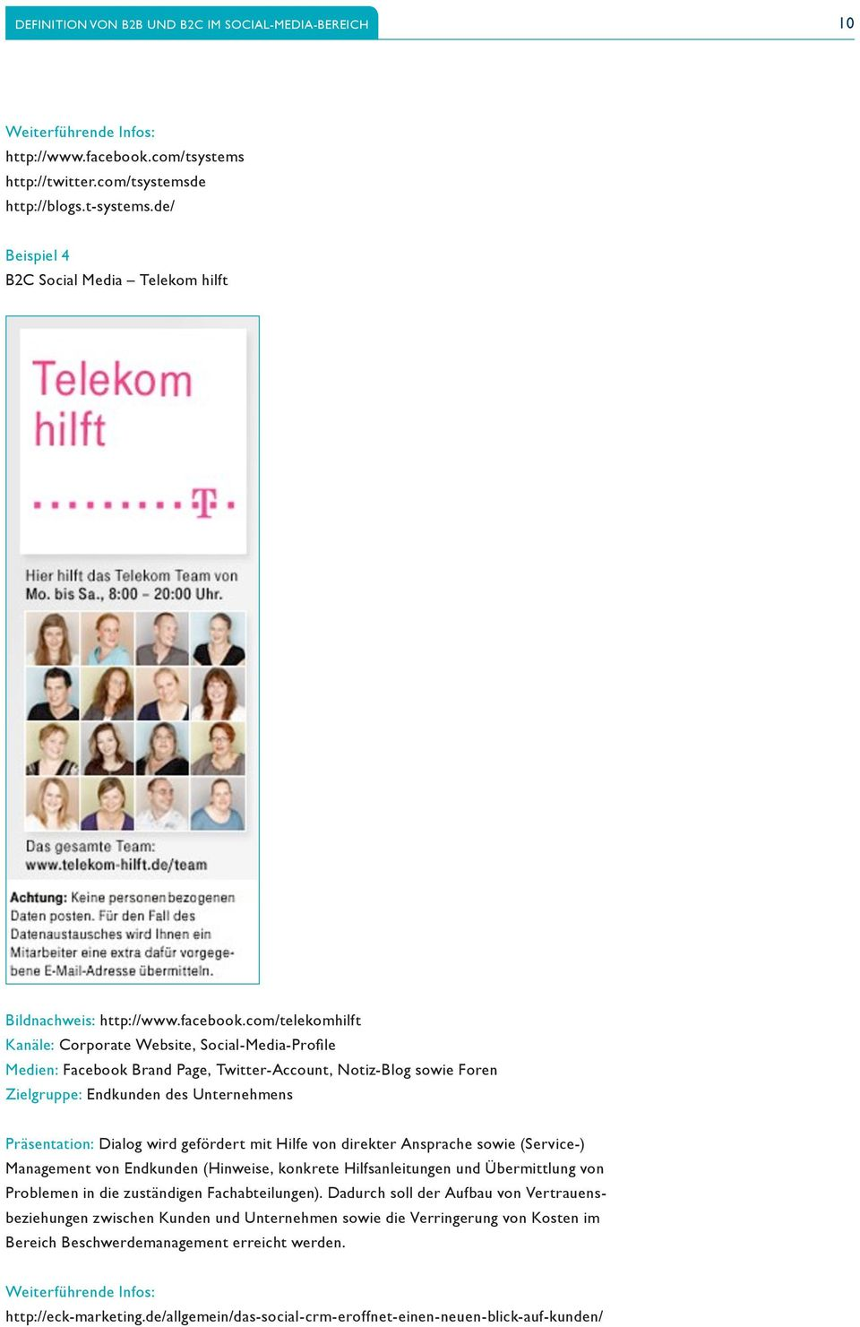 com/telekomhilft Kanäle: Corporate Website, Social-Media-Profile Medien: Facebook Brand Page, Twitter-Account, Notiz-Blog sowie Foren Zielgruppe: Endkunden des Unternehmens Präsentation: Dialog wird