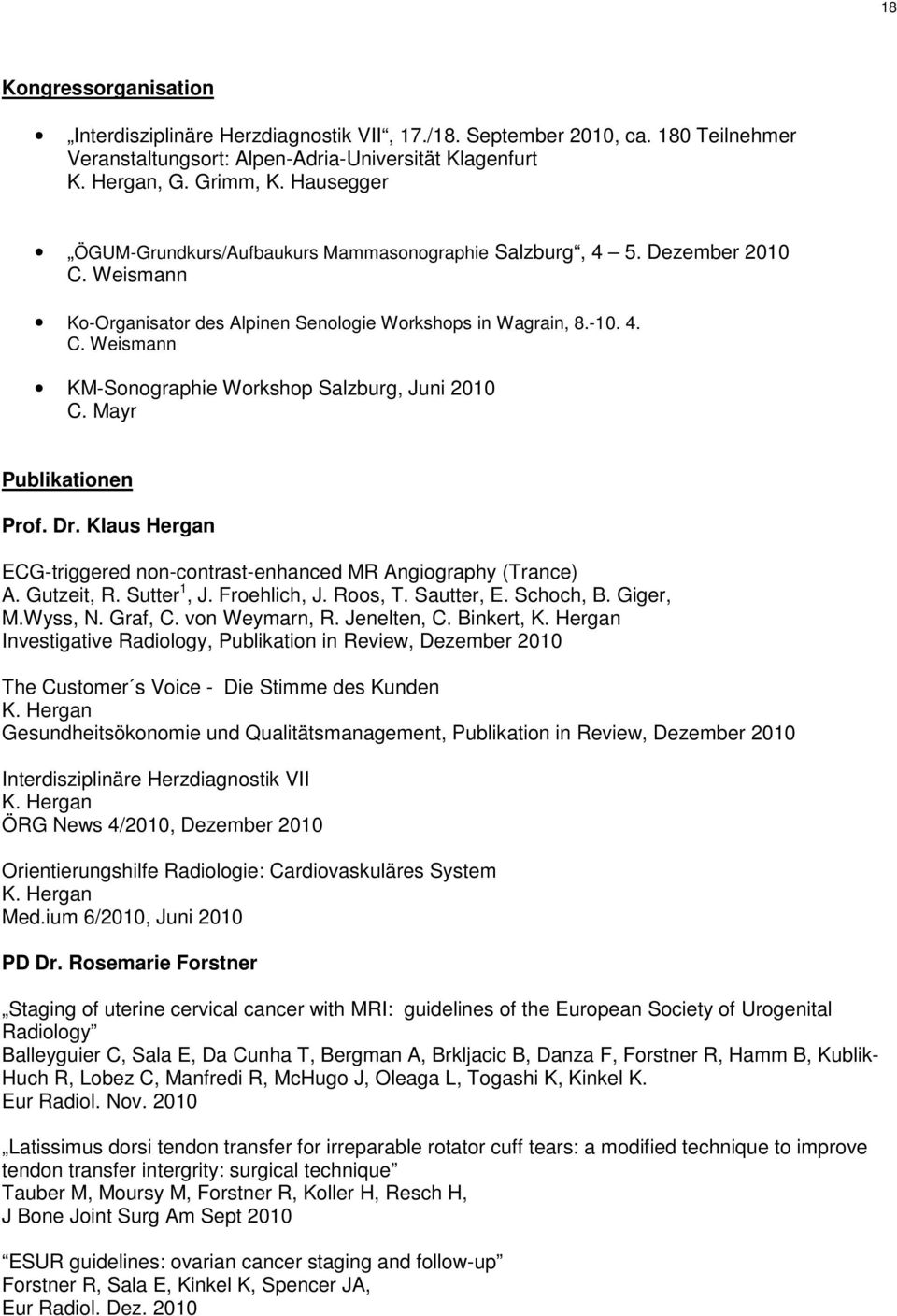 Mayr Publikationen Prof. Dr. Klaus Hergan ECG-triggered non-contrast-enhanced MR Angiography (Trance) A. Gutzeit, R. Sutter 1, J. Froehlich, J. Roos, T. Sautter, E. Schoch, B. Giger, M.Wyss, N.