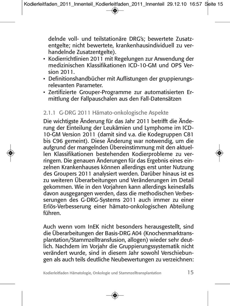 Kodierrichtlinien 2011 mit Regelungen zur Anwendung der medizinischen Klassifikationen ICD-10-GM und OPS Version 2011. Definitionshandbücher mit Auflistungen der gruppierungsrelevanten Parameter.