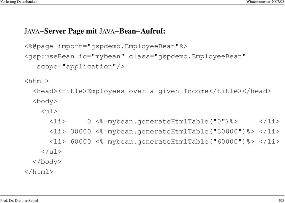 "employeebean"" scope=""application""/> <html> <head><title>employees over a given Income</title></head> <body>"