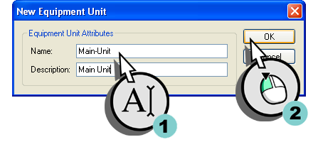 "Defining the Equipment 2.3 Creating an equipment unit Figure 2-9 Creating a new equipment unit. 2. In the New Equipment Unit dialog box, enter ""Main-Unit"" as the name, and ""Main Unit"" as the description."