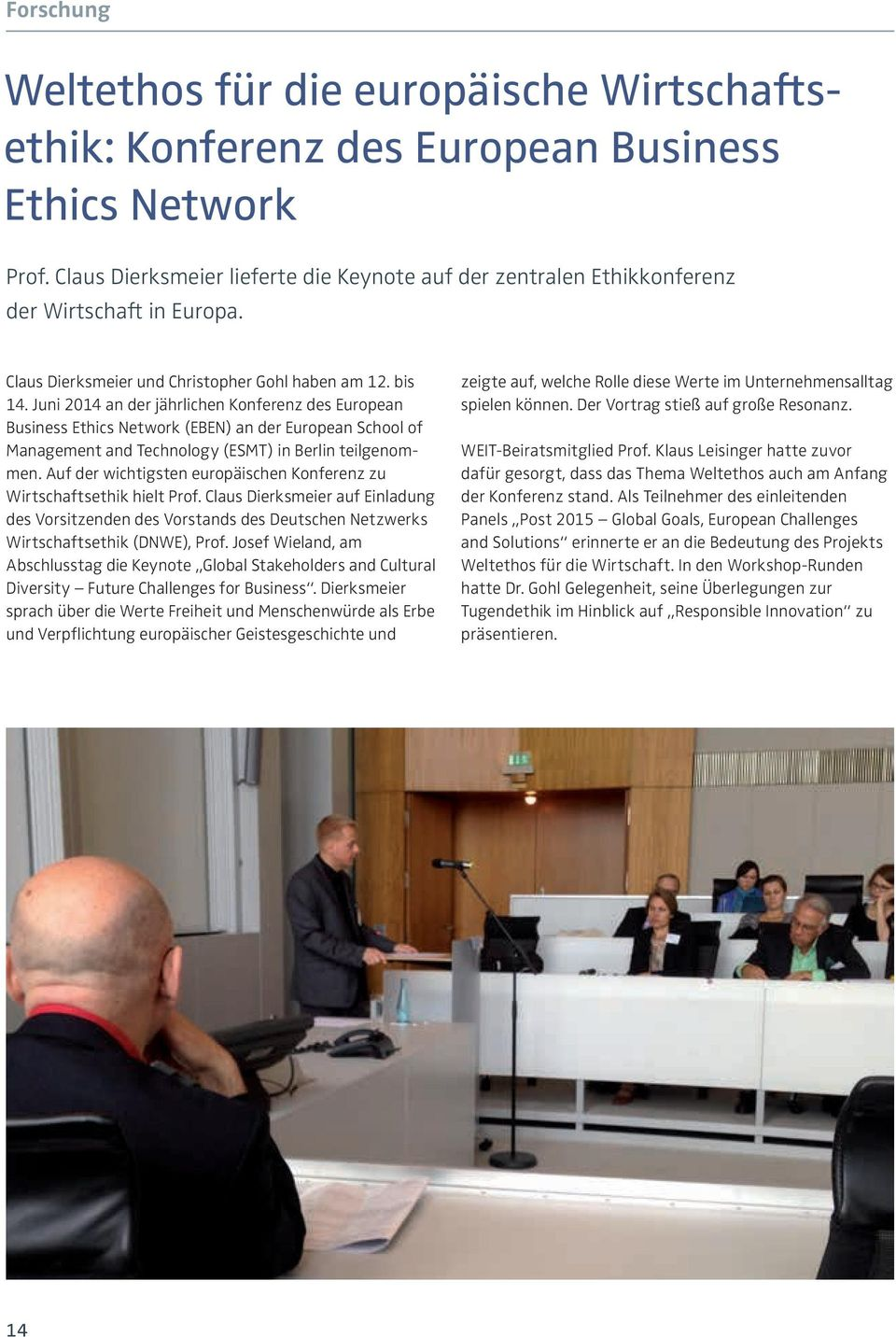 Juni 2014 an der jährlichen Konferenz des European Business Ethics Network (EBEN) an der European School of Management and Technology (ESMT) in Berlin teilgenommen.
