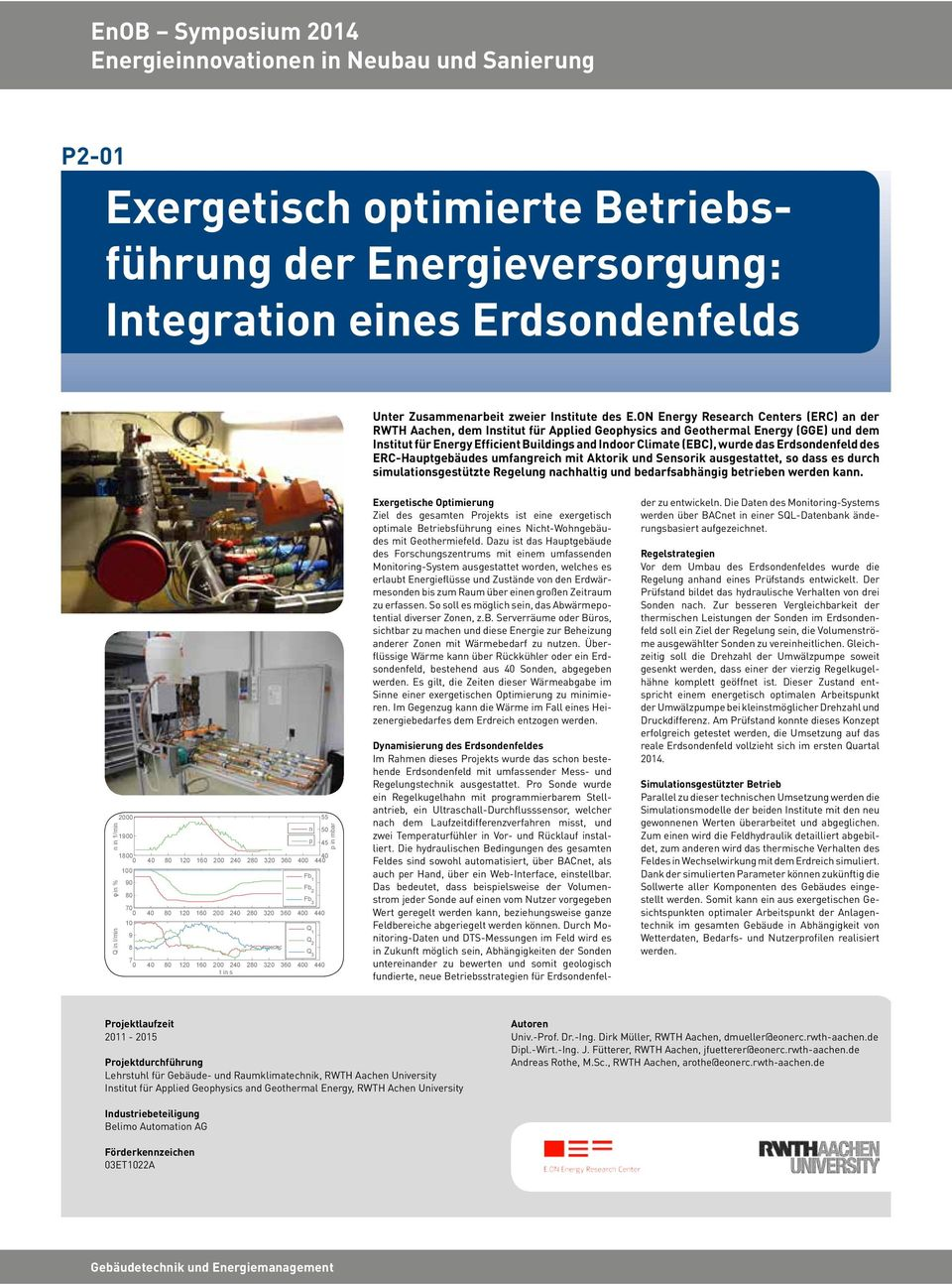 ON Energy Research Centers (ERC) an der RWTH Aachen, dem Institut für Applied Geophysics and Geothermal Energy (GGE) und dem Institut für Energy Efficient Buildings and Indoor Climate (EBC), wurde