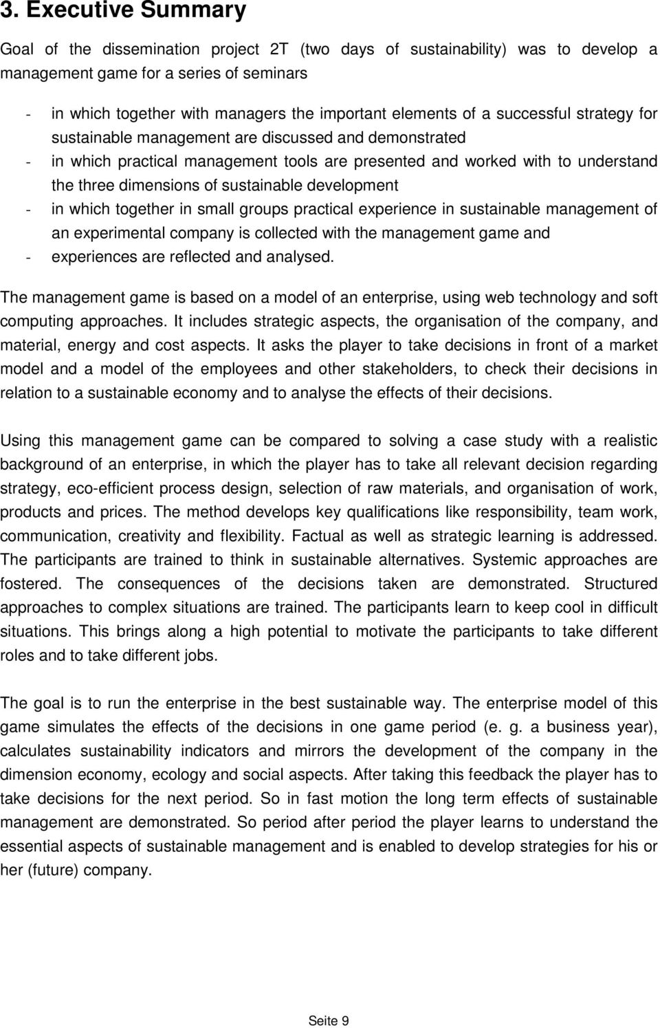 sustainable development - in which together in small groups practical experience in sustainable management of an experimental company is collected with the management game and - experiences are