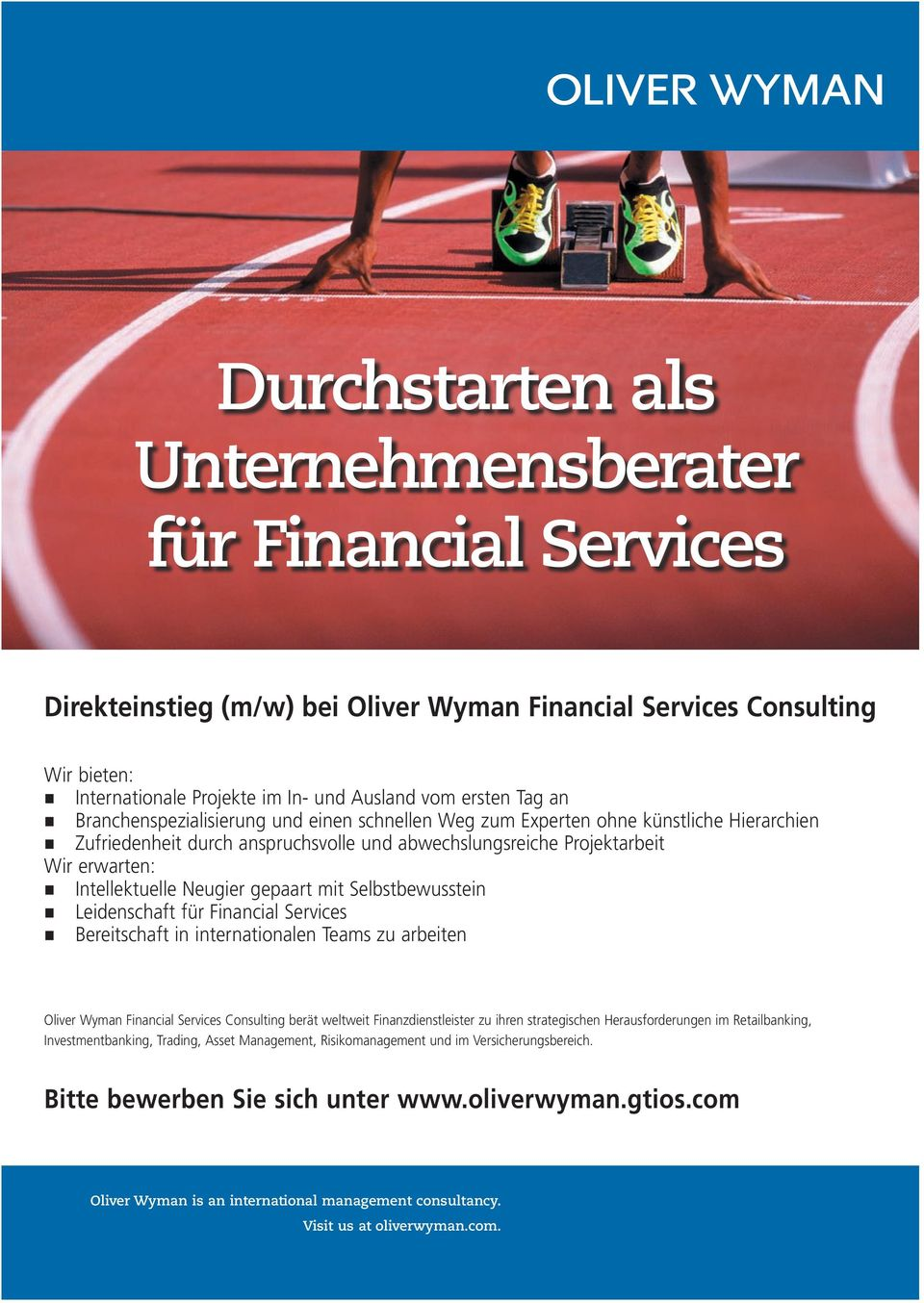 Neugier gepaart mit Selbstbewusstein Leidenschaft für Financial Services Bereitschaft in internationalen Teams zu arbeiten Oliver Wyman Financial Services Consulting berät weltweit