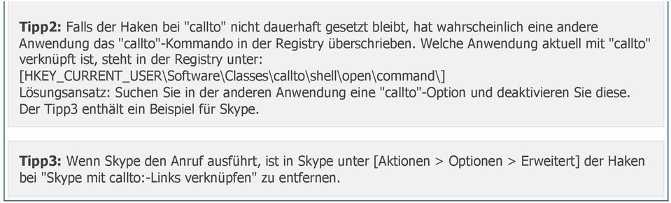 "Welche Anwendung aktuell mit ""callto"" verknüpft ist, steht in der Registry unter: [HKEY_CURRENT_USER\Software\Classes\callto\shell\open\command\]"