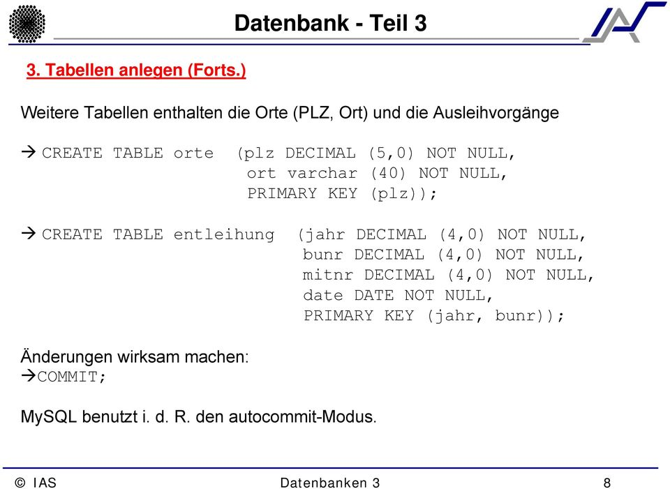 (plz DECIMAL (5,0) NOT NULL, ort varchar (40) NOT NULL, PRIMARY KEY (plz)); CREATE TABLE entleihung (jahr DECIMAL