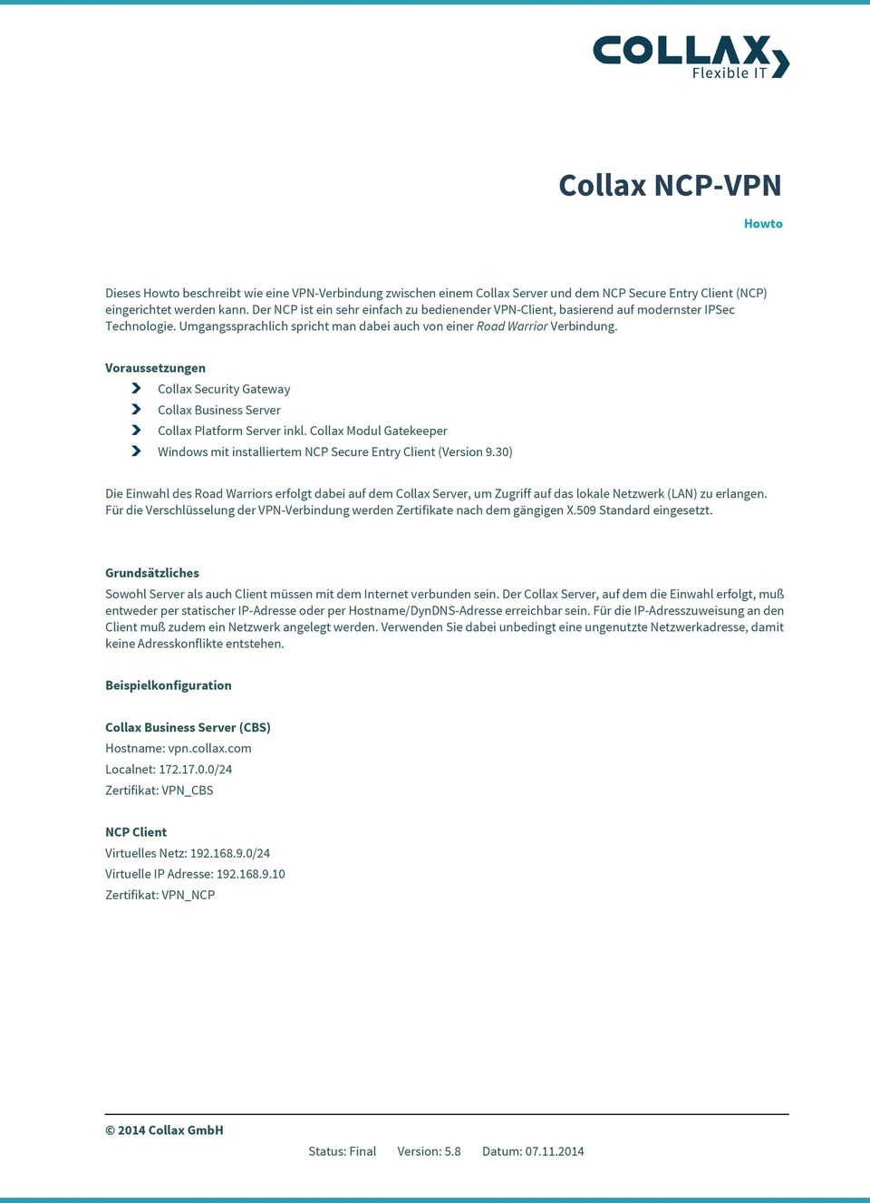 Voraussetzungen Collax Security Gateway Collax Business Server Collax Platform Server inkl. Collax Modul Gatekeeper Windows mit installiertem NCP Secure Entry Client (Version 9.