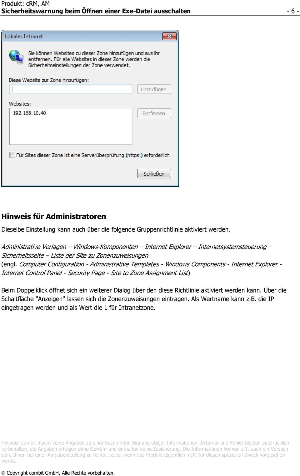 Computer Configuration - Administrative Templates - Windows Components - Internet Explorer - Internet Control Panel - Security Page - Site to Zone Assignment List) Beim Doppelklick öffnet sich ein