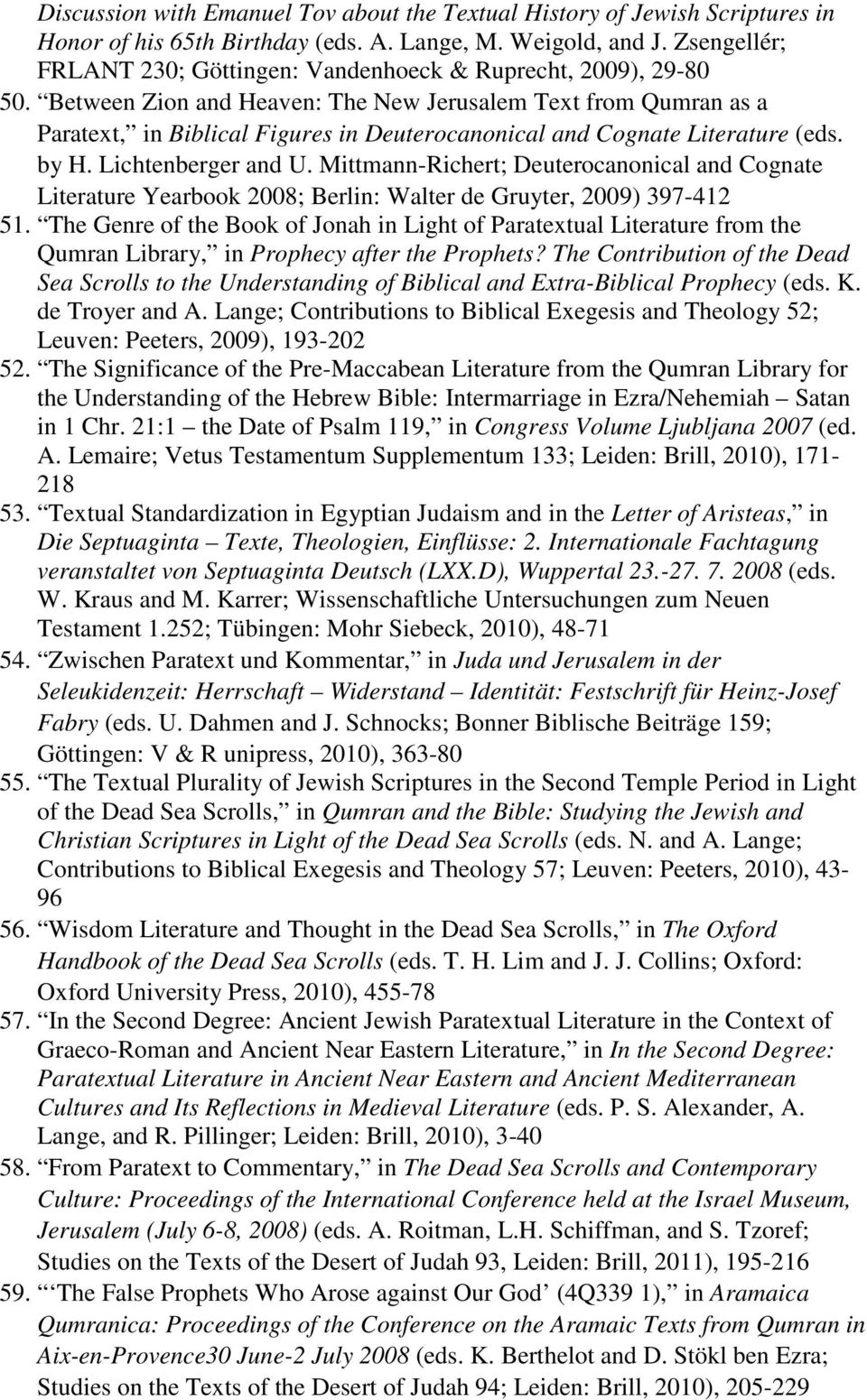 Between Zion and Heaven: The New Jerusalem Text from Qumran as a Paratext, in Biblical Figures in Deuterocanonical and Cognate Literature (eds. by H. Lichtenberger and U.