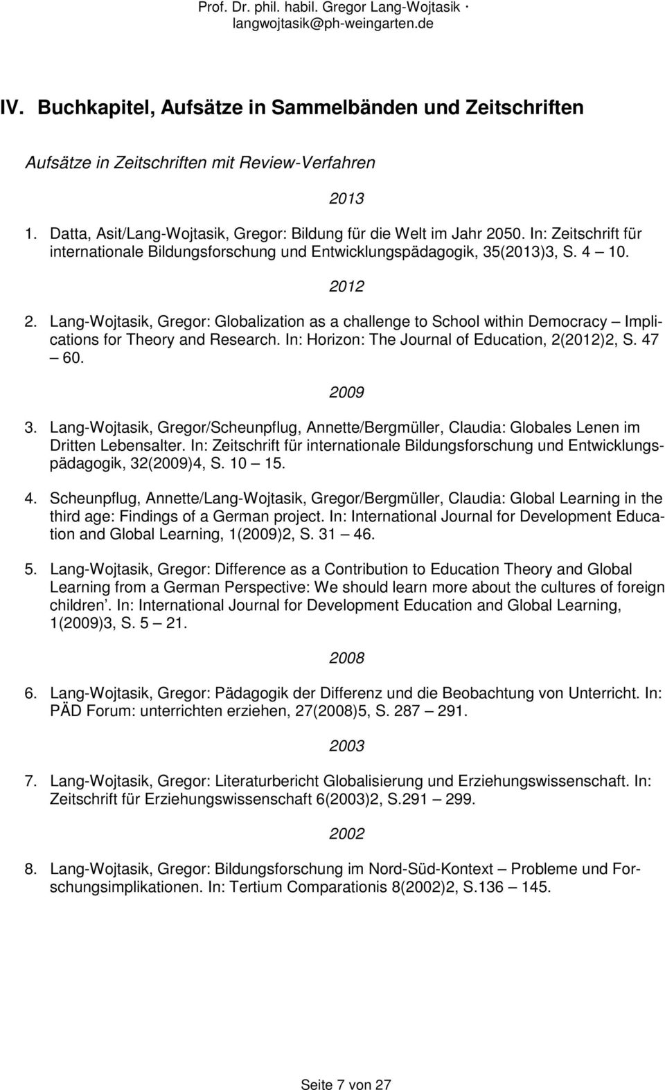 Lang-Wojtasik, Gregor: Globalization as a challenge to School within Democracy Implications for Theory and Research. In: Horizon: The Journal of Education, 2(2012)2, S. 47 60. 2009 3.