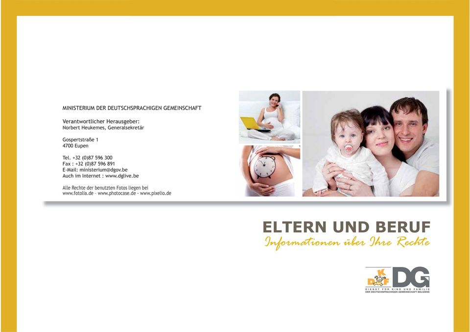 +32 (0)87 596 300 Fax : +32 (0)87 596 891 E-Mail: ministerium@dgov.be Auch im Internet : www.