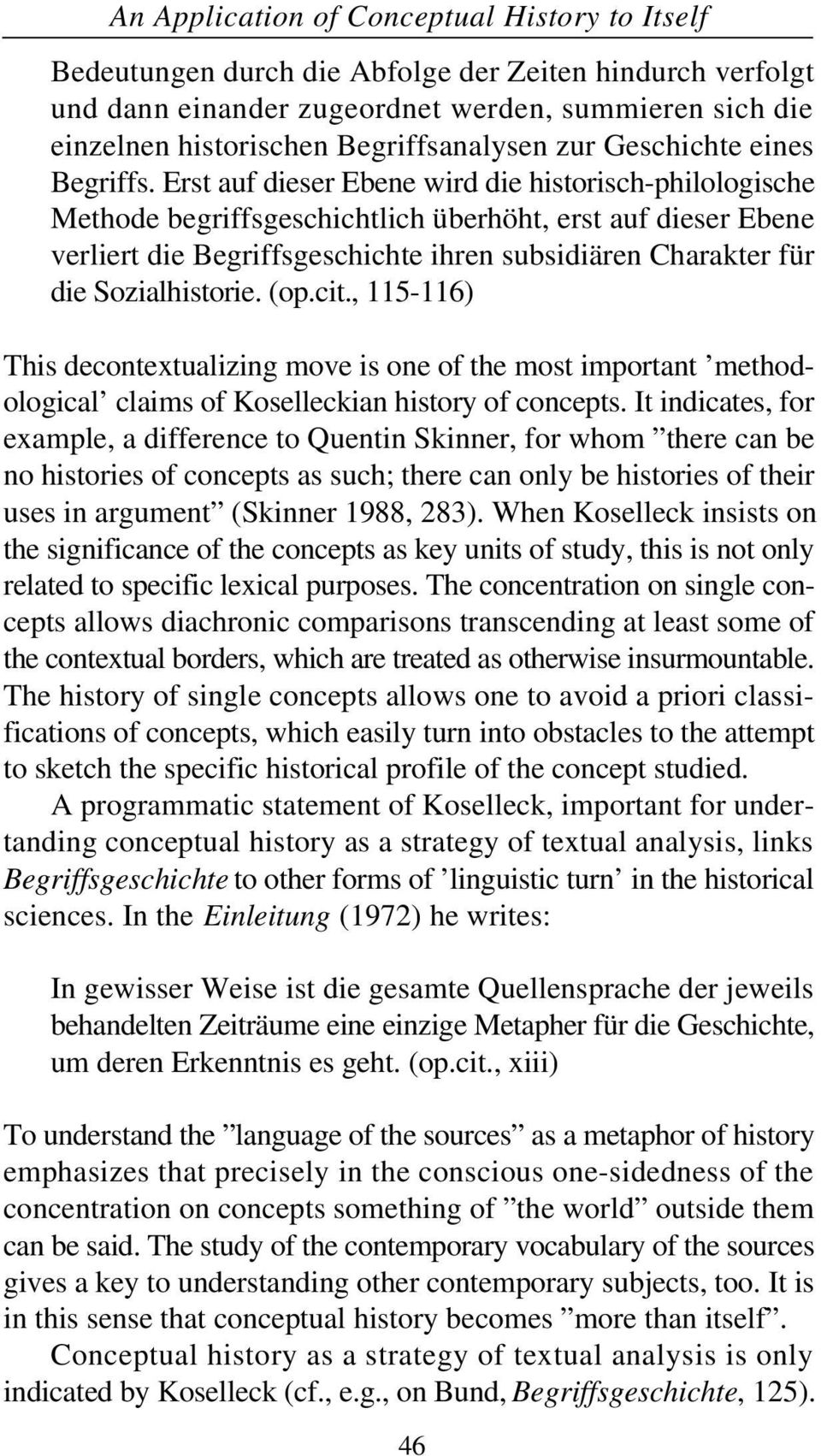Sozialhistorie. (op.cit., 115-116) This decontextualizing move is one of the most important methodological claims of Koselleckian history of concepts.