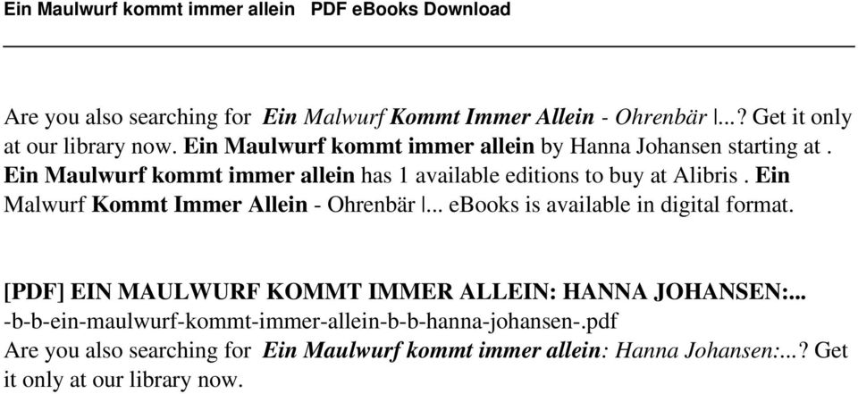 Ein Maulwurf kommt immer allein has 1 available editions to buy at Alibris. Ein Malwurf Kommt Immer Allein - Ohrenbär... ebooks is available in digital format.