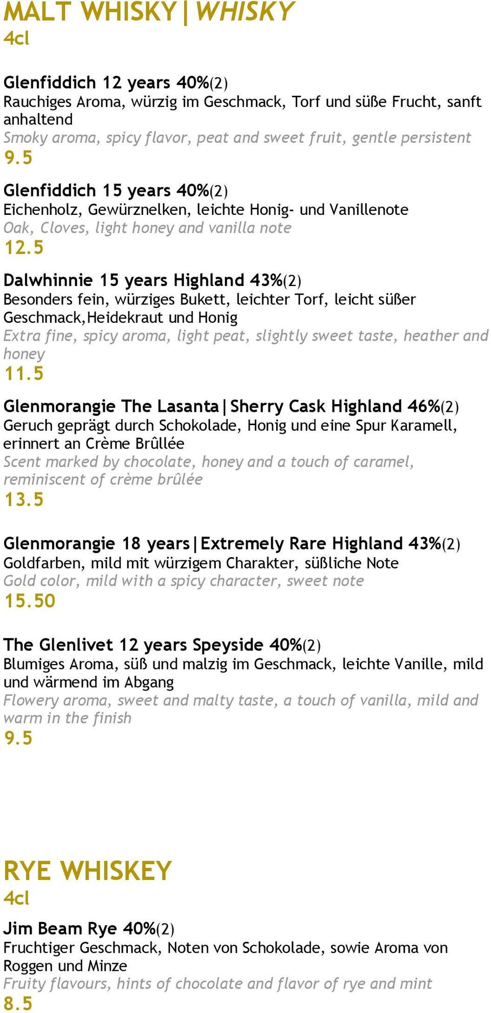5 Dalwhinnie 15 years Highland 43%(2) Besonders fein, würziges Bukett, leichter Torf, leicht süßer Geschmack,Heidekraut und Honig Extra fine, spicy aroma, light peat, slightly sweet taste, heather