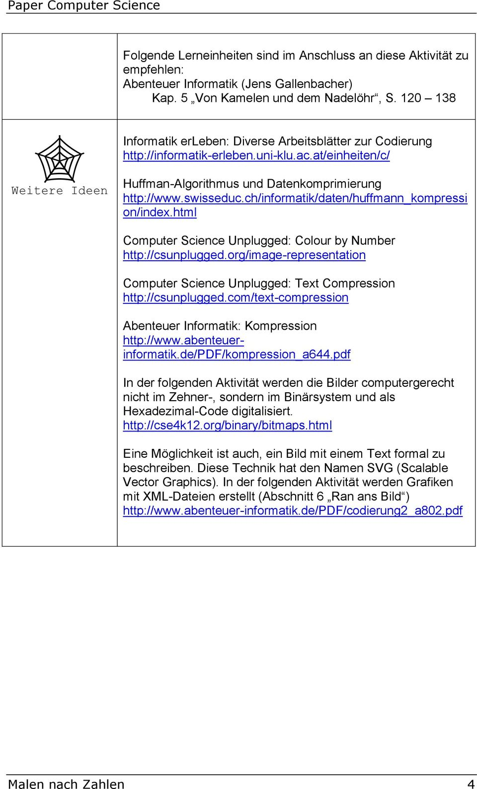 ch/informatik/daten/huffmann_kompressi on/index.html Computer Science Unplugged: Colour by Number http://csunplugged.