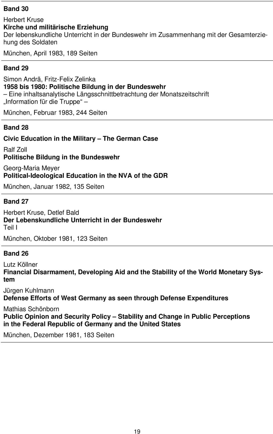 1983, 244 Seiten Band 28 Civic Education in the Military The German Case Ralf Zoll Politische Bildung in the Bundeswehr Georg-Maria Meyer Political-Ideological Education in the NVA of the GDR