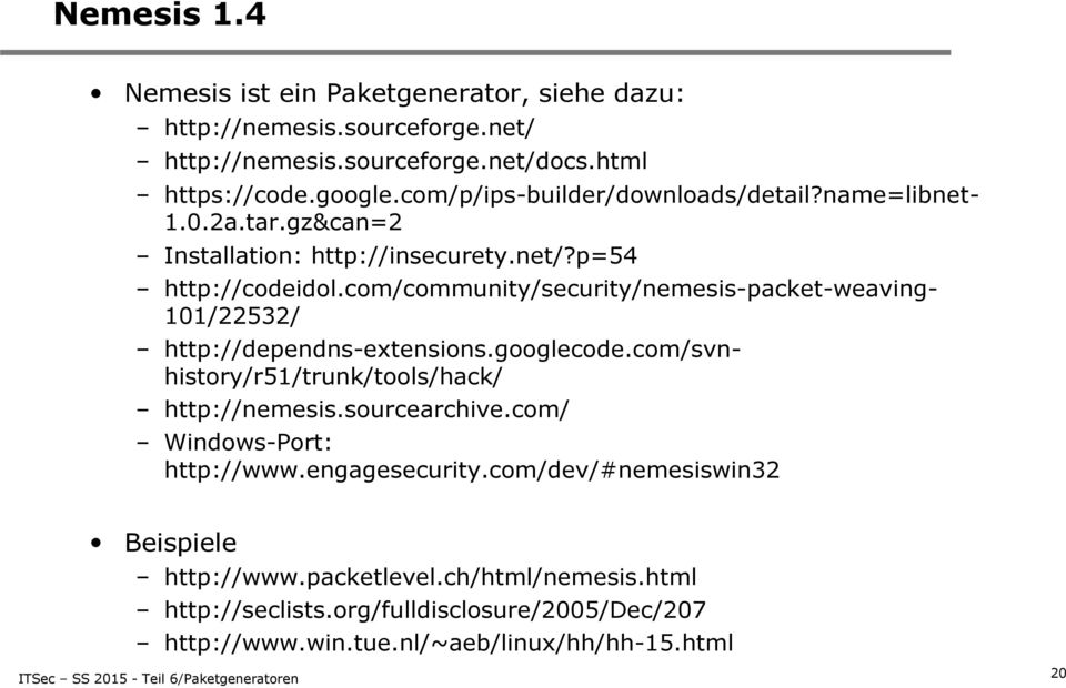 com/community/security/nemesis-packet-weaving- 101/22532/ http://dependns-extensions.googlecode.com/svnhistory/r51/trunk/tools/hack/ http://nemesis.sourcearchive.