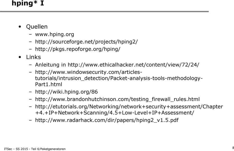 com/articles- tutorials/intrusion_detection/packet-analysis-tools-methodology- Part1.html http://wiki.hping.org/86 http://www.