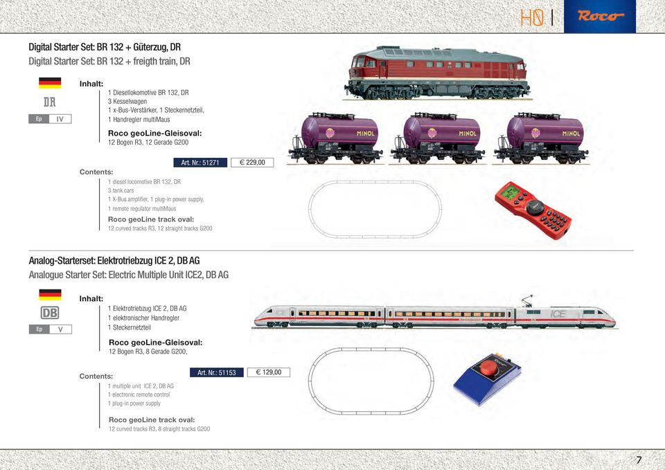 : 51271 Contents: 1 diesel locomotive BR 132, DR 3 tank cars 1 X-Bus amplifier, 1 plug-in power supply, 1 remote regulator multimaus Roco geoline track oval: 12 curved tracks R3, 12 straight tracks