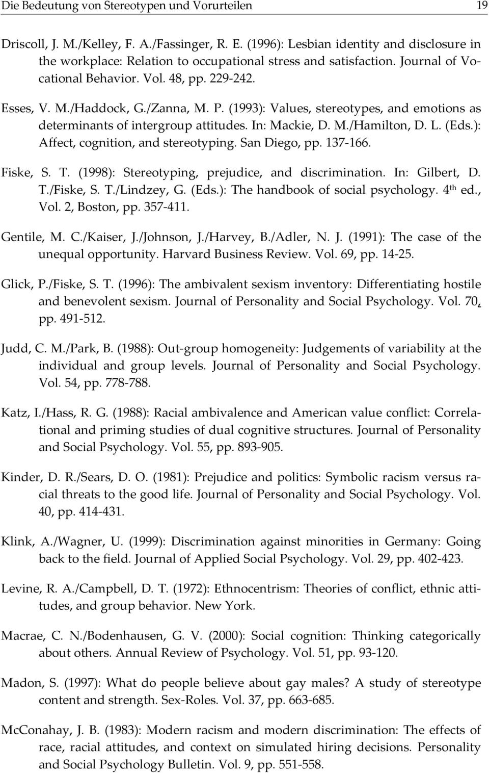 (1993): Values, stereotypes, and emotions as determinants of intergroup attitudes. In: Mackie, D. M./Hamilton, D. L. (Eds.): Affect, cognition, and stereotyping. San Diego, pp. 137-166. Fiske, S. T.