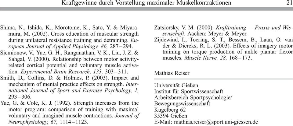 Z. & Sahgal, V. (2000). Relationship between motor activityrelated cortical potential and voluntary muscle activation. Experimental Brain Research, 133, 303Ð311. Smith, D., Collins, D. & Holmes, P.