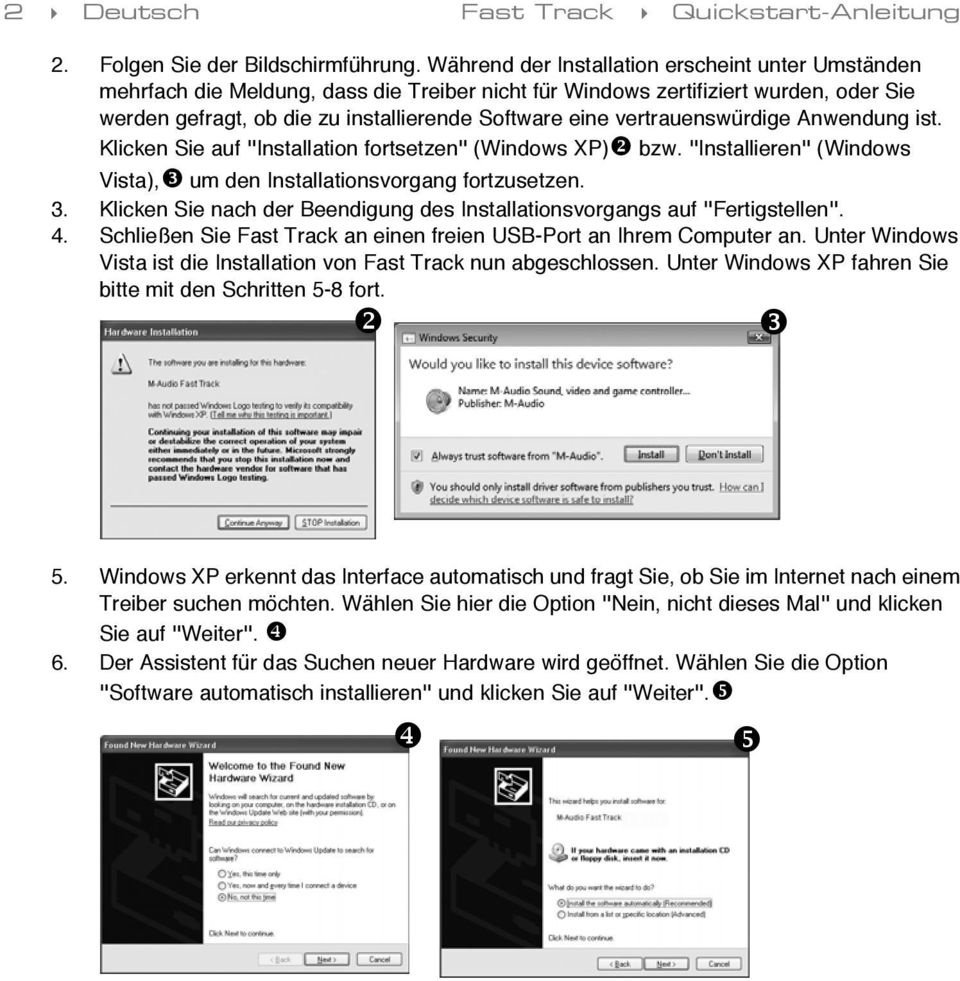"vertrauenswürdige Anwendung ist. Klicken Sie auf ""Installation fortsetzen"" (Windows XP) bzw. ""Installieren"" (Windows Vista), um den Installationsvorgang fortzusetzen. 3."