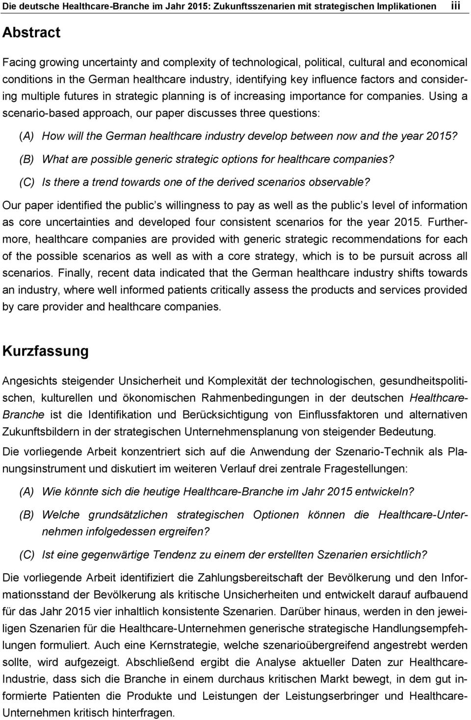 Using a scenario-based approach, our paper discusses three questions: (A) How will the German healthcare industry develop between now and the year 2015?