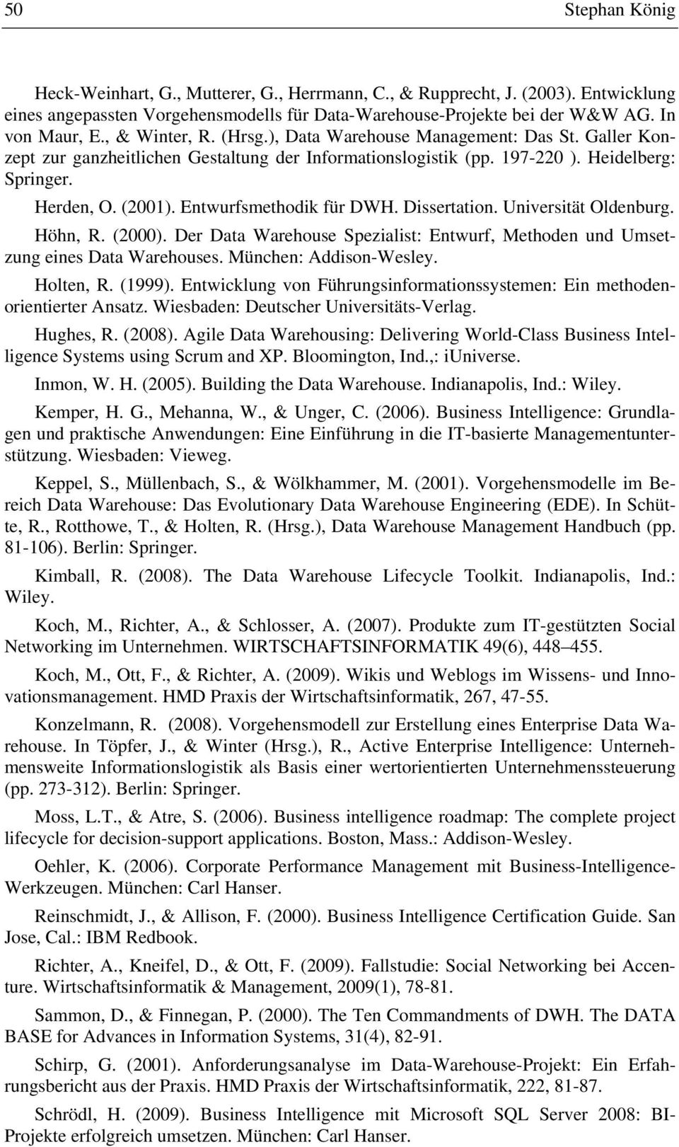 Entwurfsmethodik für DWH. Dissertation. Universität Oldenburg. Höhn, R. (2000). Der Data Warehouse Spezialist: Entwurf, Methoden und Umsetzung eines Data Warehouses. München: Addison-Wesley.