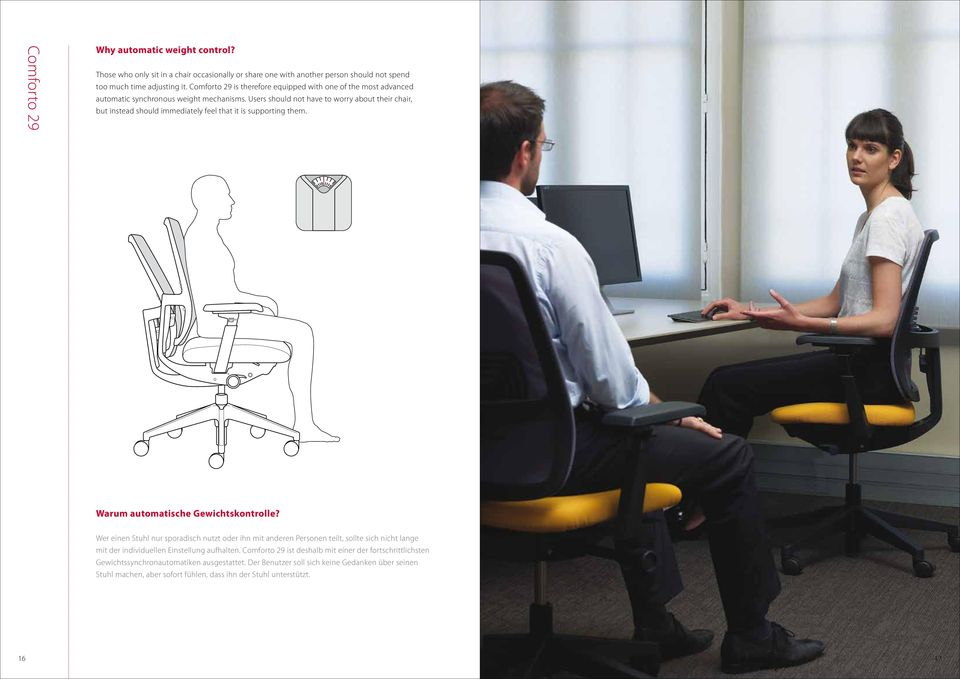 Users should not have to worry about their chair, but instead should immediately feel that it is supporting them. Warum automatische Gewichtskontrolle?