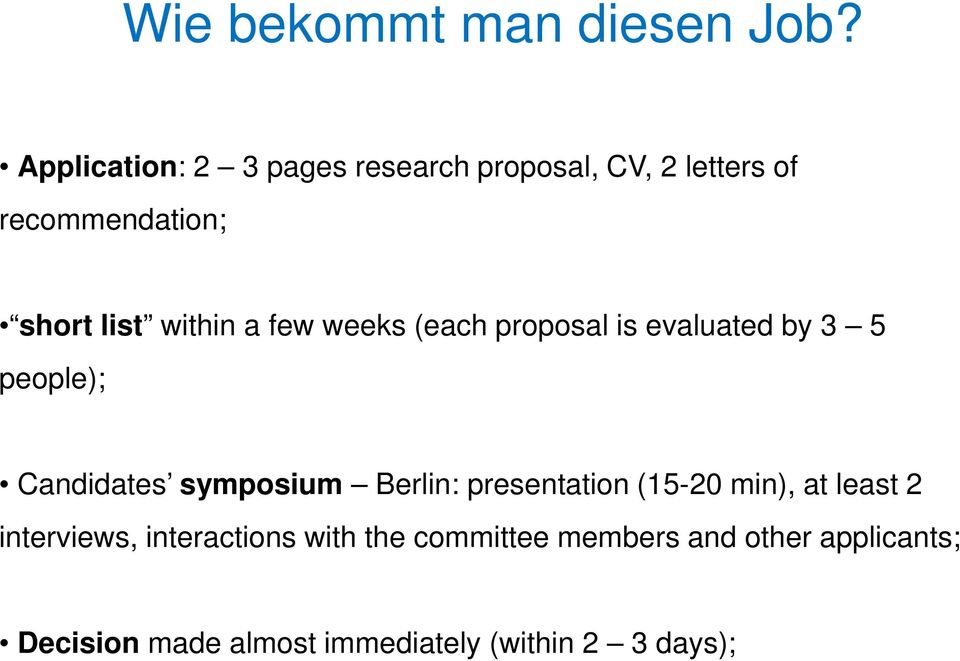 within a few weeks (each proposal is evaluated by 3 5 people); Candidates symposium Berlin: