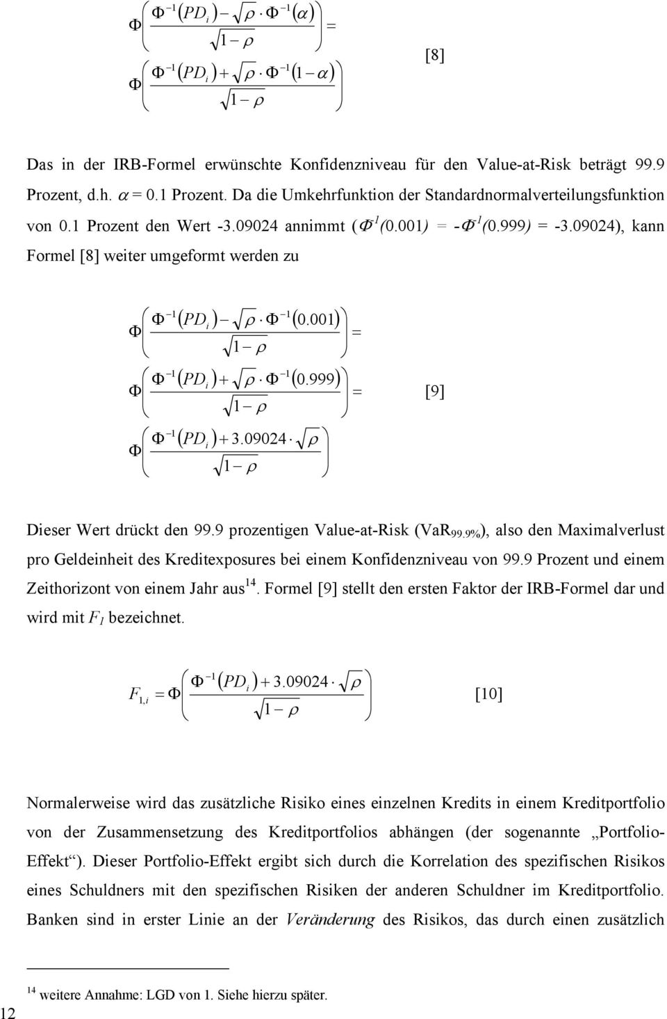0904), kann Formel [8] weter umgeformt werden zu Φ Φ Φ Φ Φ Φ ( PD ) ρ Φ ( 0.001) ( PD ) + ρ Φ ( 0.999) ( PD ) 1 ρ 1 ρ + 3.0904 1 ρ ρ = = [9] Deser Wert drückt den 99.9 prozentgen Value-at-Rsk (VaR 99.