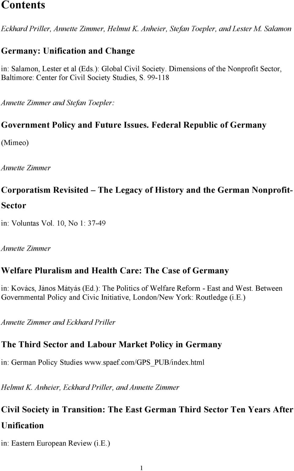 Federal Republic of Germany (Mimeo) Annette Zimmer Corporatism Revisited The Legacy of History and the German Nonprofit- Sector in: Voluntas Vol.