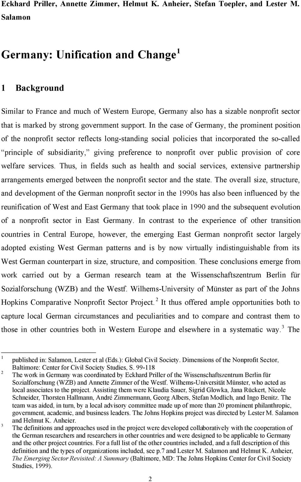 In the case of Germany, the prominent position of the nonprofit sector reflects long-standing social policies that incorporated the so-called principle of subsidiarity, giving preference to nonprofit