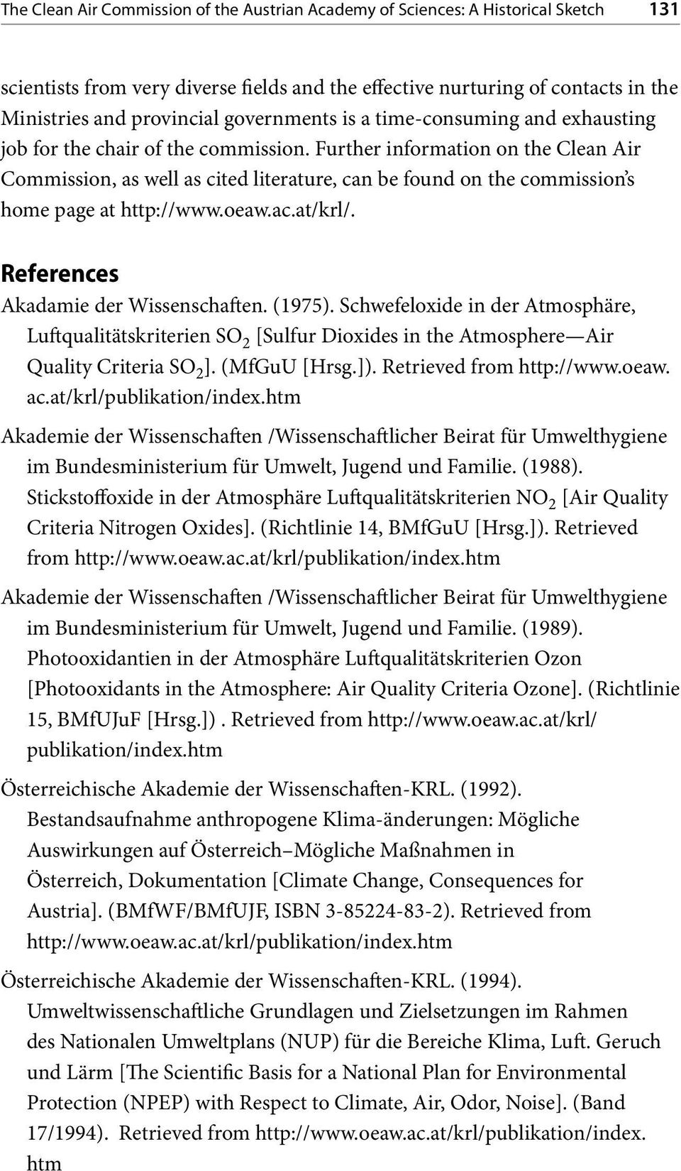 Further information on the Clean Air Commission, as well as cited literature, can be found on the commission s home page at http://www.oeaw.ac.at/krl/. References Akadamie der Wissenschaften. (1975).