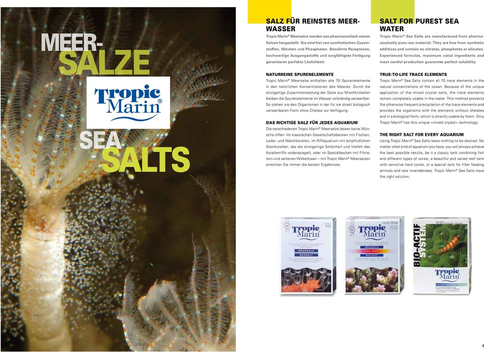 SALT FOR PUREST SEA WATER Tropic Marin Sea Salts are manufactured from pharmaceutically pure raw material. They are free from synthetic additives and contain no nitrates, phosphates or silicates.