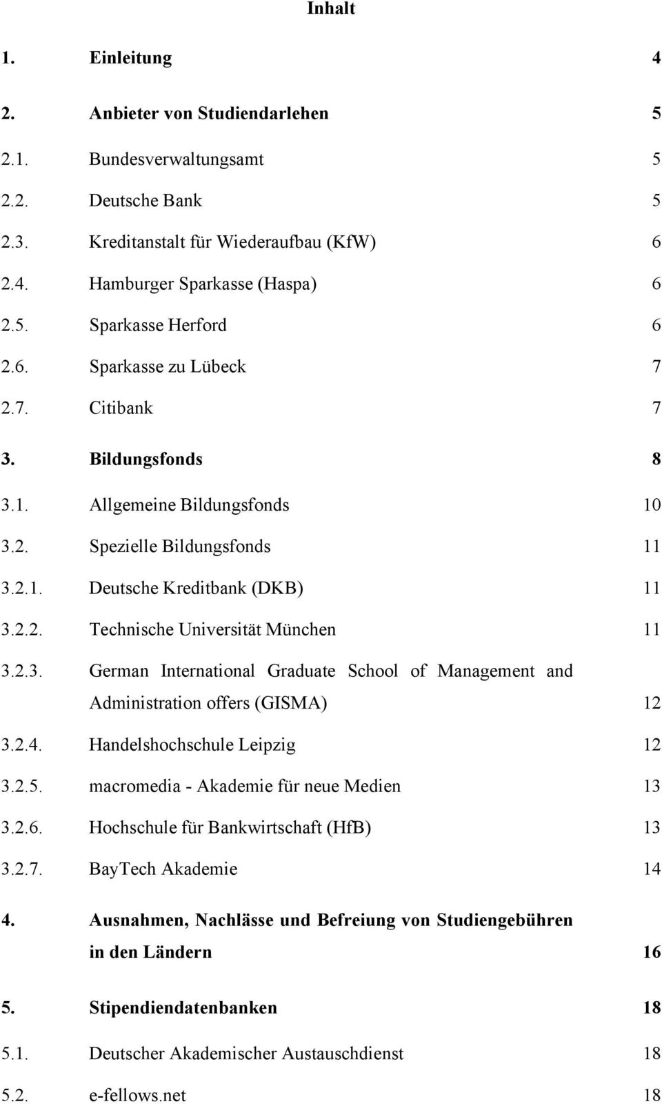 2.3. German International Graduate School of Management and Administration offers (GISMA) 12 3.2.4. Handelshochschule Leipzig 12 3.2.5. macromedia - Akademie für neue Medien 13 3.2.6.