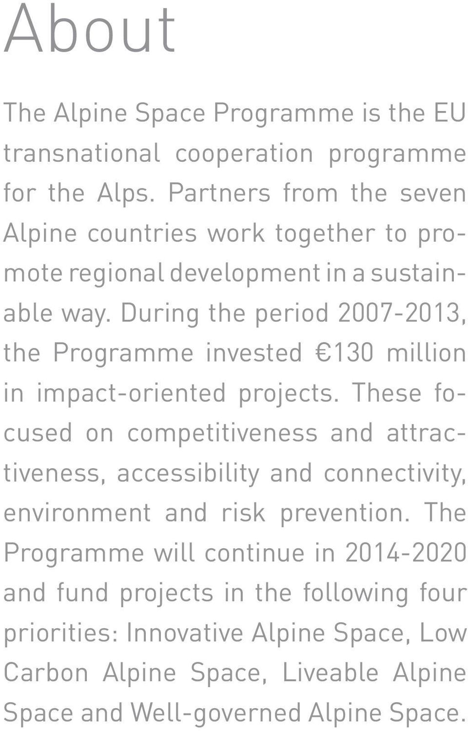 During the period 2007-2013, the Programme invested 130 million in impact-oriented projects.