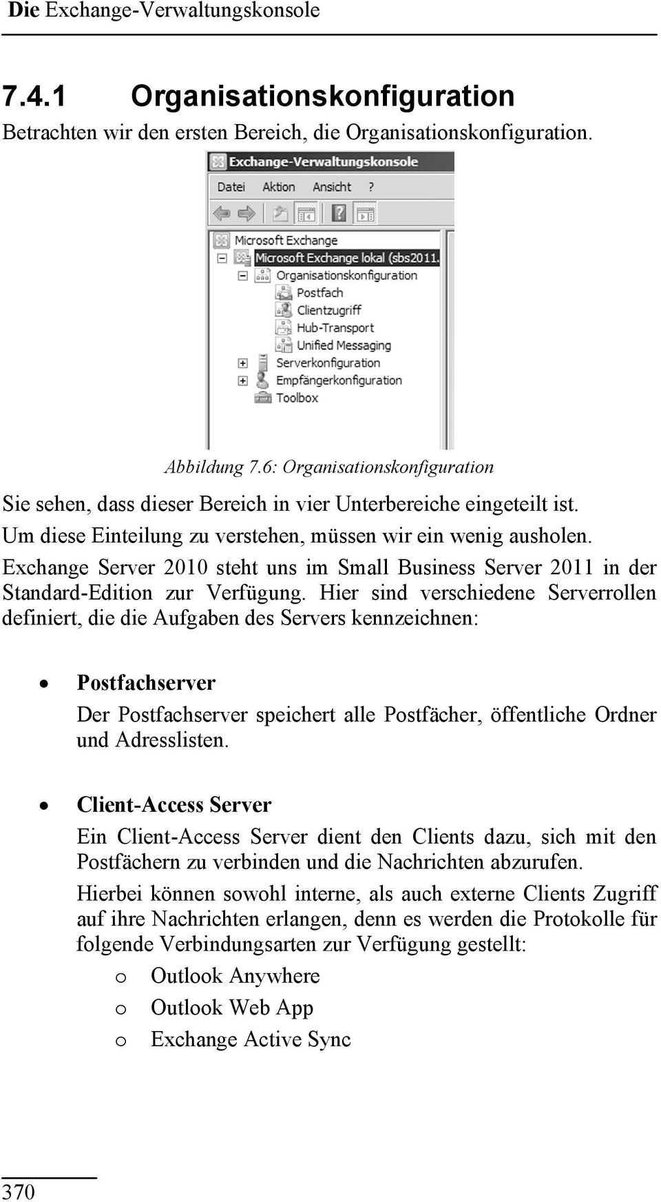 Exchange Server 2010 steht uns im Small Business Server 2011 in der Standard-Edition zur Verfügung.