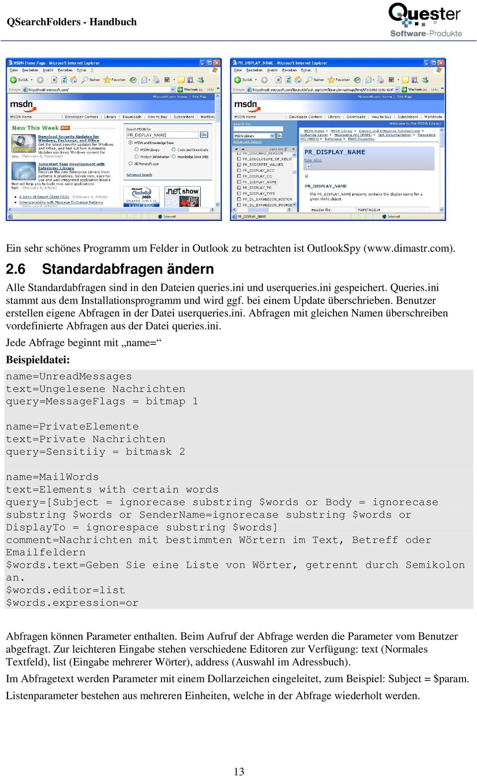 ini. Jede Abfrage beginnt mit name= Beispieldatei: name=unreadmessages text=ungelesene Nachrichten query=messageflags = bitmap 1 name=privateelemente text=private Nachrichten query=sensitiiy =