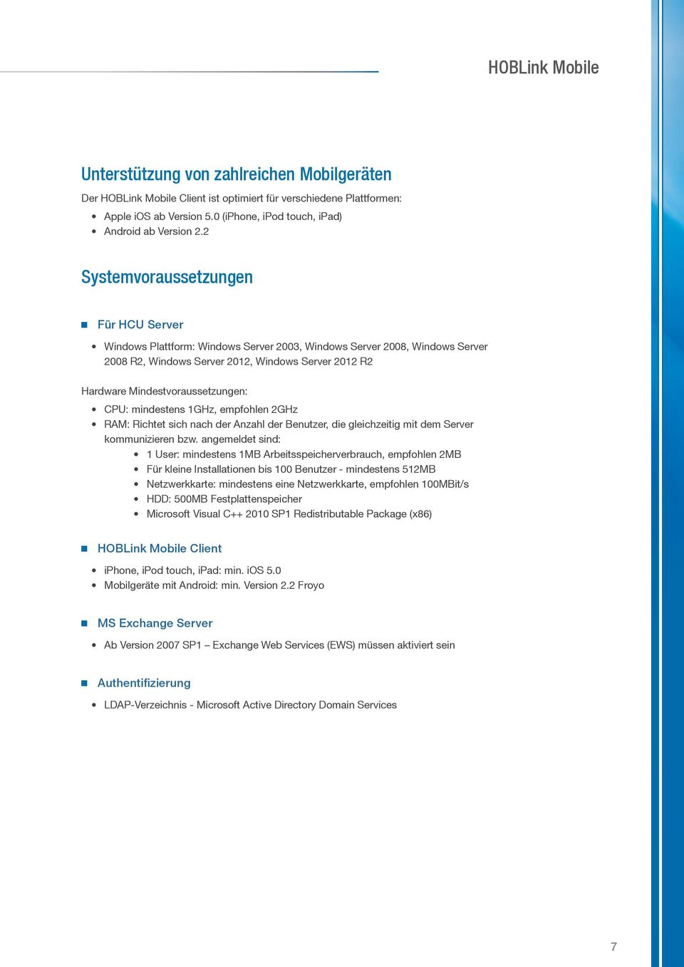 2 Systemvoraussetzungen Für HCU Server Windows Plattform: Windows Server 2003, Windows Server 2008, Windows Server 2008 R2, Windows Server 2012, Windows Server 2012 R2 Hardware