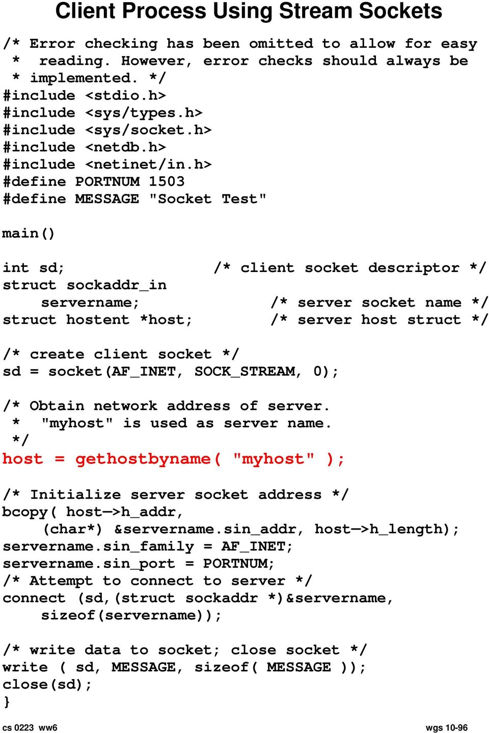 "h> #define PORTNUM 1503 #define MESSAGE ""Socket Test"" main() int sd; /* client socket descriptor */ struct sockaddr_in servername; /* server socket name */ struct hostent *host; /* server host struct"