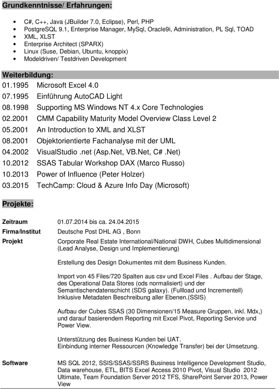 1995 Microsoft Excel 4.0 07.1995 Einführung AutoCAD Light 08.1998 Supporting MS Windows NT 4.x Core Technologies 02.2001 CMM Capability Maturity Model Overview Class Level 2 05.